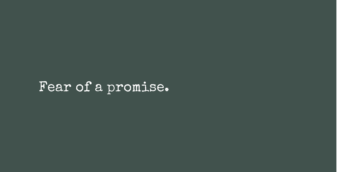 Fear of a promise